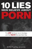 10 Lies Men Believe about Porn The Lies That Keep Men in Bondage, and the Truth That Sets Them Free 2014 9781630470302 Front Cover