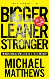 Bigger Leaner Stronger The Simple Science of Building the Ultimate Male Body 2nd 2015 9781938895302 Front Cover