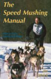 Speed Mushing Manual : How to Train Racing Sled Dogs 1989 9780962364303 Front Cover