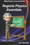 APlusPhysics Your Guide to Regents Physics Essentials 2011 9780983563303 Front Cover