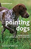Pointing Dogs How to Train, Nurture, and Appreciate Your Bird Dog 2014 9781586671303 Front Cover