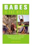 Babes in the Woods The Woman's Guide to Eating Well, Sleeping Well, and Having Fun in the Backcountry 2003 9780762725304 Front Cover