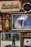 Maryland Curiosities Quirky Characters, Roadside Oddities and Other Offbeat Stuff 2009 9780762741304 Front Cover
