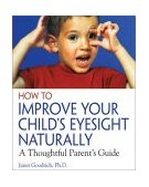 How to Improve Your Child's Eyesight Naturally A Thoughtful Parent's Guide 2004 9780892811304 Front Cover