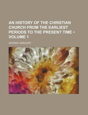 History of the Christian Church from the Earliest Periods to the Present Time 2009 9781150060304 Front Cover