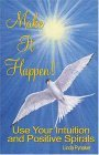 Make It Happen! Use Your Intuition and Positive Spirals 2005 9780976093305 Front Cover