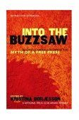 Into the Buzzsaw Leading Journalists Expose the Myth of a Free Press 2004 9781591022305 Front Cover