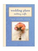 Wedding Plans, Wedding Crafts Organize, Personalize, Accessorize 2003 9781589231306 Front Cover
