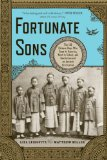 Fortunate Sons The 120 Chinese Boys Who Came to America, Went to School, and Revolutionized an Ancient Civilization 2012 9780393342307 Front Cover