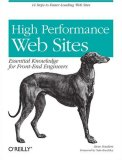 High Performance Web Sites Essential Knowledge for Front-End Engineers 1st 2007 9780596529307 Front Cover