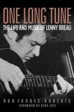 One Long Tune The Life and Music of Lenny Breau 1st 2006 9781574412307 Front Cover