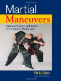 Martial Maneuvers Fighting Principles and Tactics of the Internal Martial Arts 2009 9781583942307 Front Cover
