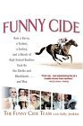Funny Cide How a Horse, a Trainer, a Jockey, and a Bunch of High School Buddies Took on the Shieks and Bluebloods... and Won 2005 9780425200308 Front Cover