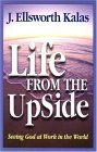 Life from the Upside Seeing God at Work in the World 2004 9780687037308 Front Cover