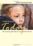 Their Name Is Today: Reclaiming Childhood in a Hostile World 1st 2014 9780874866308 Front Cover