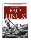 Managing RAID on Linux Fast, Scalable, Reliable Data Storage 2002 9781565927308 Front Cover