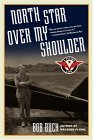 North Star over My Shoulder A Flying Life 1st 2005 9780743262309 Front Cover