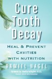 Cure Tooth Decay Heal and Prevent Cavities with Nutrition (First Edition) 2009 9780982021309 Front Cover