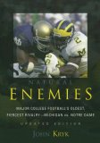 Natural Enemies Major College Football's Oldest, Fiercest Rivalry: Michigan vs. Notre Dame 2007 9781589793309 Front Cover