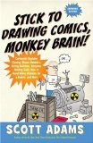Stick to Drawing Comics, Monkey Brain! Cartoonist Explains Cloning, Blouse Monsters, Voting Machines, Romance, Monkey Gods, How to Avoid Being Mistaken for a Rodent, and More 2008 9781591842309 Front Cover
