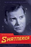 Encyclopedia Shatnerica An A to Z Guide to the Man and His Universe 2008 9781594742309 Front Cover