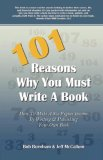 101 Reasons You Must Write A Book How to Make A Six Figure Income by Writing and Publishing Your Own Book 2007 9781933817309 Front Cover