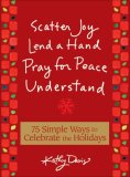 Scatter Joy Lend a Hand Pray for Peace Understand 75 Simple Ways to Celebrate the Holidays 2008 9780740773310 Front Cover