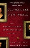 Old Masters, New World America's Raid on Europe's Great Pictures 2009 9780143115311 Front Cover