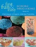 Fast, Fun and Easy Incredible Thread-A-Bowls 2 Techniques, 5 Projects, Unlimited Possibilities 2005 9781571203311 Front Cover