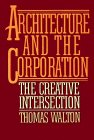 Architecture and the Corporation The Creative Intersection 1988 9780029339312 Front Cover
