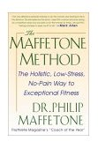 Maffetone Method The Holistic, Low-Stress, No-Pain Way to Exceptional Fitness 1999 9780071343312 Front Cover
