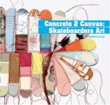 Concrete 2 Canvas More Skateboarders' Art 1st 2007 9781856695312 Front Cover