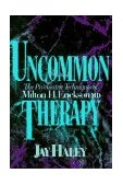 Uncommon Therapy The Psychiatric Techniques of Milton H. Erickson MD 1993 9780393310313 Front Cover