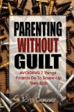 Parenting Without Guilt AVOIDING 7 Things Parents Do to Screw-up Their Kids 2009 9781432740313 Front Cover