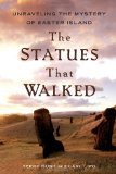 Statues That Walked Unraveling the Mystery of Easter Island 2011 9781439150313 Front Cover