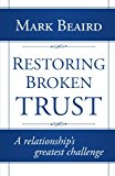 Restoring Broken Trust A Relationship's Greatest Challenge 2013 9781491712313 Front Cover