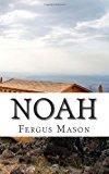 Noah A History of Noah's Ark 2013 9781493578313 Front Cover