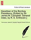 Gazetteer of the Bombay Presidency [Edited by Sir James M Campbell General Index, by R E Enthoven ] 2011 9781240906314 Front Cover