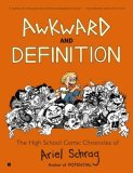 Awkward and Definition The High School Comic Chronicles of Ariel Schrag 2008 9781416552314 Front Cover