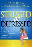 Stressed or Depressed A Practical and Inspirational Guide for Parents of Hurting Teens 2005 9781591453314 Front Cover