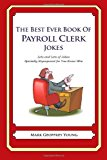 Best Ever Book of Payroll Clerk Jokes Lots and Lots of Jokes Specially Repurposed for You-Know-Who 2012 9781478120315 Front Cover
