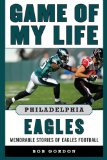 Game of My Life Philadelphia Eagles Memorable Stories of Eagles Football 2013 9781613213315 Front Cover