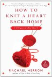 How to Knit a Heart Back Home A Cypress Hollow Yarn 2011 9780061841316 Front Cover