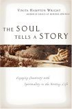 Soul Tells a Story Engaging Creativity with Spirituality in the Writing Life 1st 2005 9780830832316 Front Cover