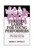 Theatre Games for Young Performers Improvisations and Exercises for Developing Acting Skills 1st 1985 9780916260316 Front Cover
