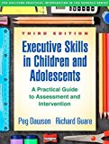 Executive Skills in Children and Adolescents, Third Edition A Practical Guide to Assessment and Intervention