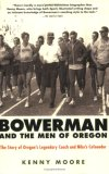 Bowerman and the Men of Oregon The Story of Oregon's Legendary Coach and Nike's Cofounder 1st 2007 9781594867316 Front Cover
