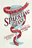 Through a Sparkling Glass An A-Z of the Wonderland of Wine 2013 9781742705316 Front Cover