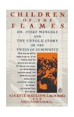 Children of the Flames Dr. Josef Mengele and the Untold Story of the Twins of Auschwitz 1992 9780140169317 Front Cover