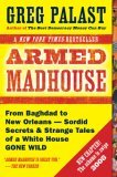 Armed Madhouse From Baghdad to New Orleans--Sordid Secrets and Strange Tales of a White House Gone Wild 2007 9780452288317 Front Cover